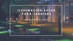 Iluminación Solar para Jardines